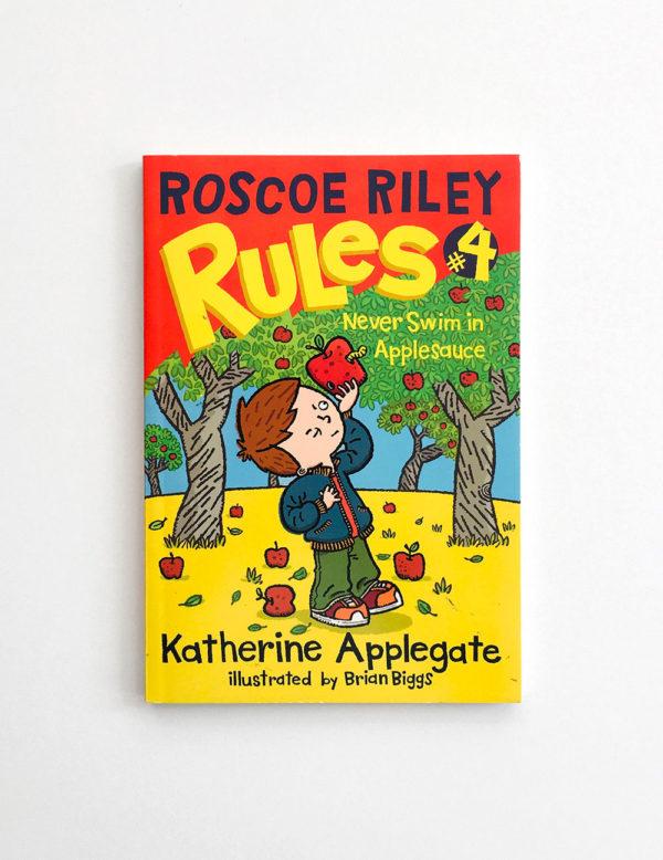 ROSCOE RILEY RULES: NEVER SWIM IN APPLESAUCE