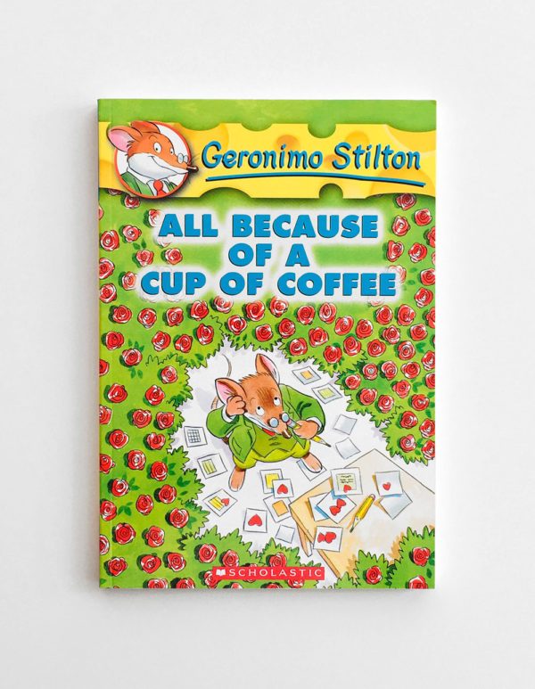 GERONIMO STILTON: ALL BECAUSE OF A CUP OF COFFEE (#10)