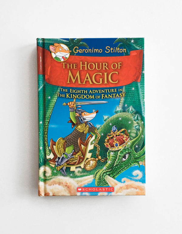 GERONIMO STILTON: THE HOUR OF MAGIC - THE EIGHTH ADVENTURE IN THE KINGDOM OF FANTASY (#8)