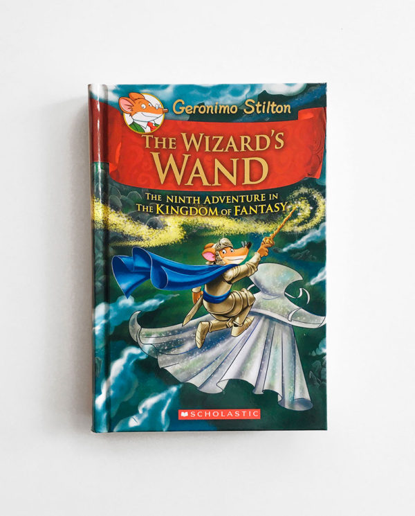 GERONIMO STILTON: THE WIZARD'S WAND - THE NINTH ADVENTURE IN THE KINGDOM OF FANTASY (#9)