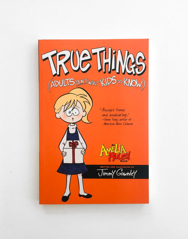 AMELIA RULES: TRUE THINGS ADULT DON'T WANT THINGS TO KNOW