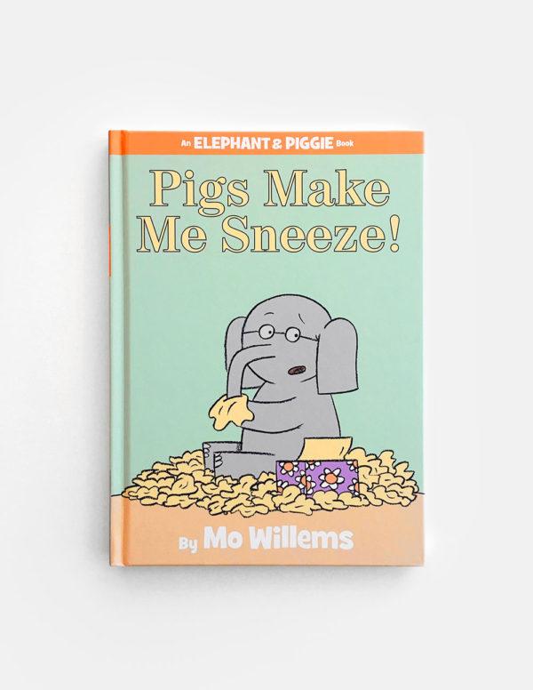 ELEPHANT & PIGGIE: PIGS MAKE ME SNEEZE!